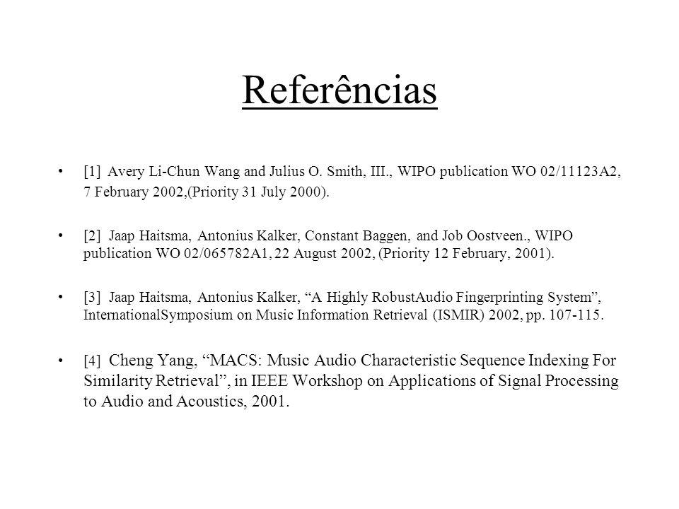 Referências [1] Avery Li-Chun Wang and Julius O. Smith, III., WIPO publication WO 02/11123A2, 7 February 2002,(Priority 31 July 2000).